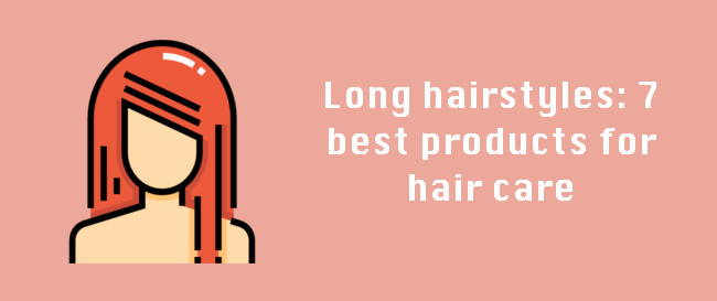 Long Hairstyles: 7 Best Hair Care Products