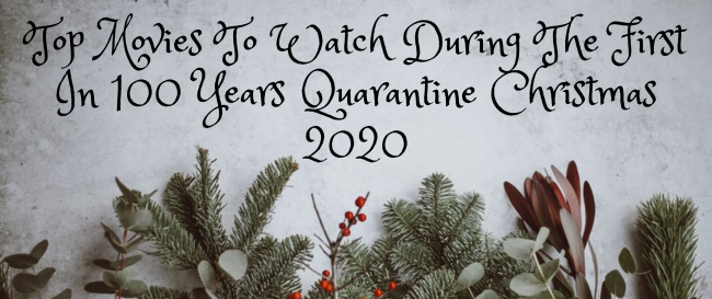 Top Movies To Watch During The First In 100 Years Quarantine Christmas 2020